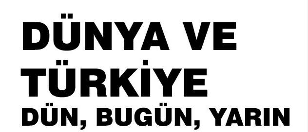 Dünya ve Türkiye : Dün, Bugün ve Yarın